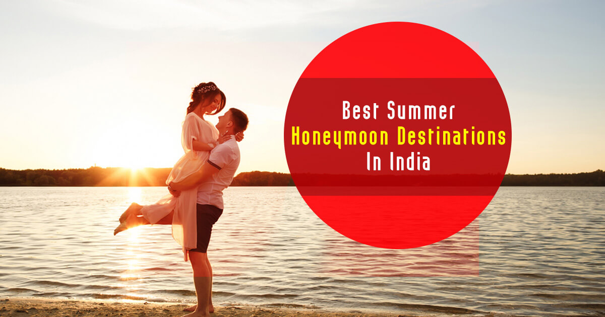 Best Honeymoon Places in India in May Summer – (May, June, July) 2021
