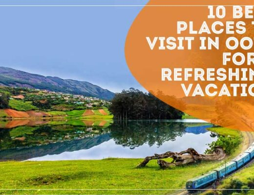 10 Best Places to Visit in Ooty for a Refreshing Vacation