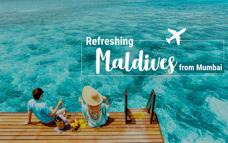 What are the Possible Ways to Reach Maldives from Mumbai?