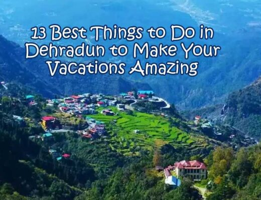 13 Best Things to Do in Dehradun to Make Your Vacations Amazing