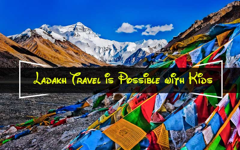 Ladakh Travel is Possible with Kids
