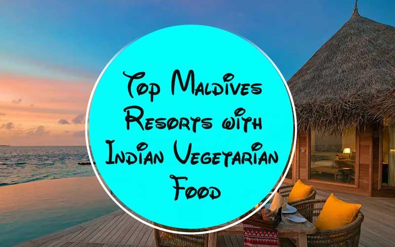 Top Maldives Resorts with Indian Vegetarian Food