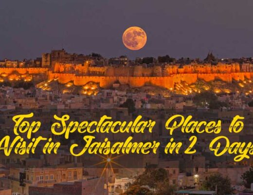 Top Spectacular Places to Visit in Jaisalmer in 2 Days