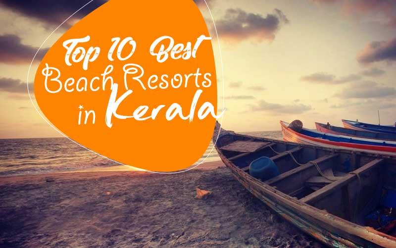 Top 10 Best Beach Resorts in Kerala