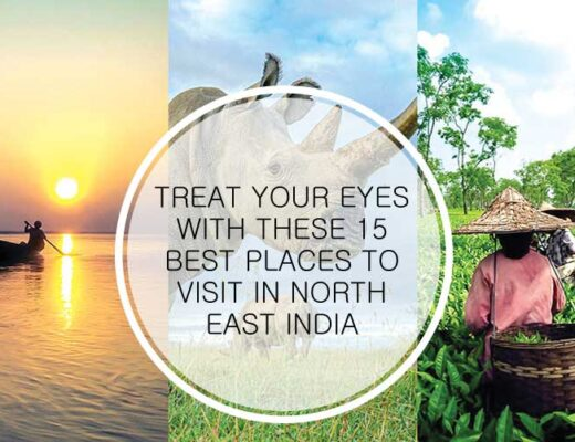 Treat Your Eyes with These 15 Best Places to Visit in North East India