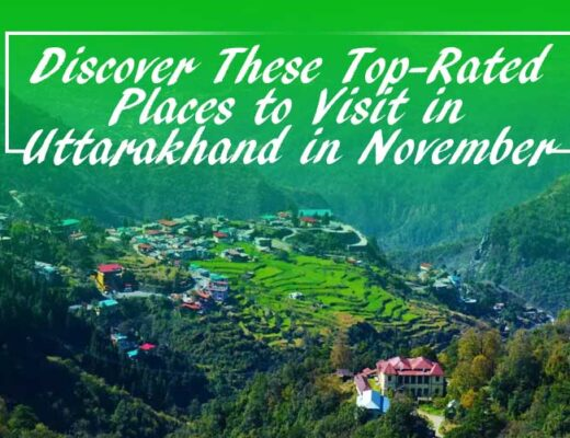 Discover These Top-Rated Places to Visit in Uttarakhand in November
