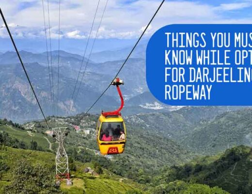 Things You Must Know While Opting for Darjeeling Ropeway