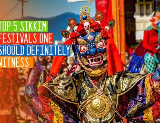 Top 5 Sikkim Festivals One Should Definitely Witness